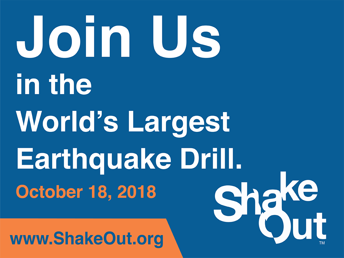 JOIN US in the largest World's Largest Earthquake Drill. October 18, 2018. Shake Out; www.Shakeout.org