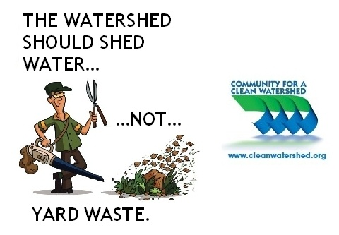 The watershed should shed water not yard waste. community for a clean watershed logo.